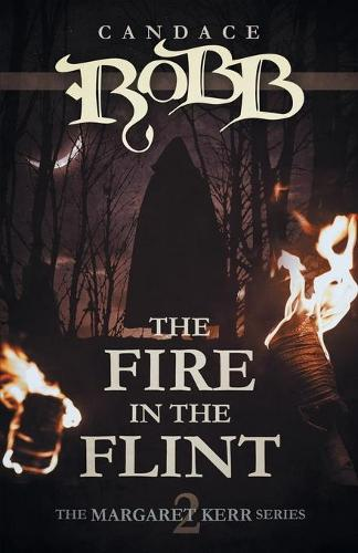 The Fire in the Flint: The Margaret Kerr Series - Book Two - Margaret Kerr 2 (Paperback)
