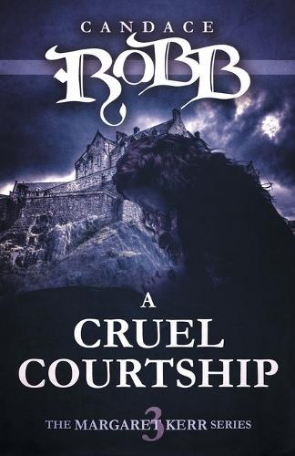 A Cruel Courtship: The Margaret Kerr Series - Book Three - Margaret Kerr 3 (Paperback)