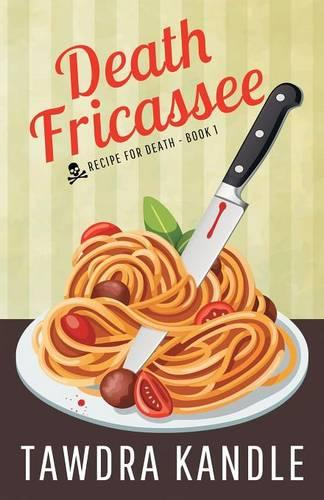 Death Fricassee: Recipe for Death, Book 1 - Recipe for Death 1 (Paperback)