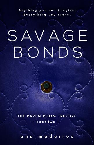 Savage Bonds: The Raven Room Trilogy - Book Two - The Raven Room Trilogy 2 (Paperback)