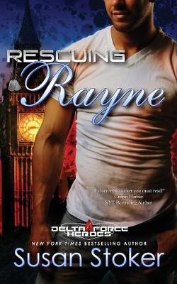 Rescuing Rayne: Delta Force Heroes Series, Book 1 - Delta Force Heroes Series 1 (Paperback)