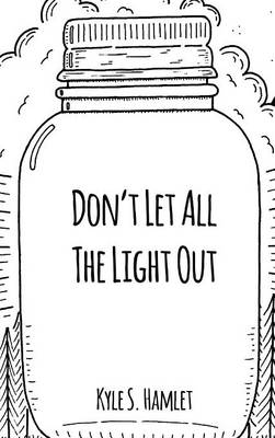 Don't Let All the Light Out (Hardback)