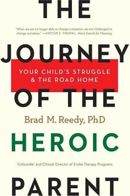 The Journey Of The Heroic Parent: Your Child's Struggle & The Road Home (Paperback)