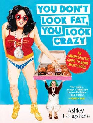 You Don't Look Fat, You Look Crazy: An Unapologetic Guide to Being Ambitchous (Hardback)