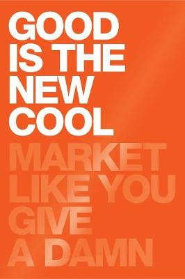 Good Is The New Cool: Market Like You Give a Damn (Hardback)