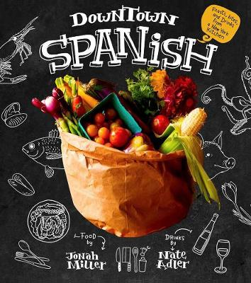 Downtown Spanish: Feasts, Bites, and Drinks from a New York Kitchen (Hardback)