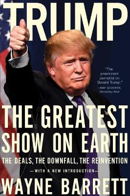 Trump: The Greatest Show On Earth: The Deals, the Downfall, and the Reinvention (Paperback)