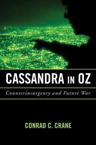 Cassandra in Oz: Counterinsurgency and Future War - Transforming War (Hardback)
