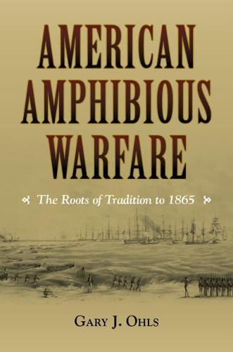 American Amphibious Warfare: The Roots of Tradition to 1865 (Hardback)