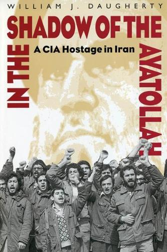 In the Shadow of the Ayatollah: A CIA Hostage in Iran (Paperback)