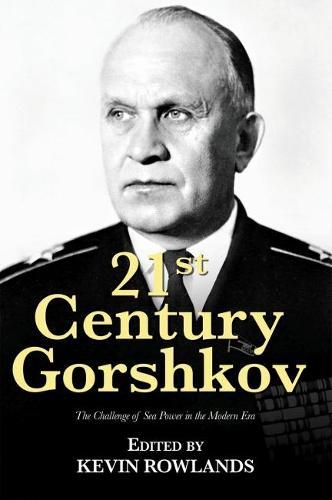 21st Century Gorshkov: The Challenge of Seapower in the Modern Era - 21st Century Foundations (Paperback)