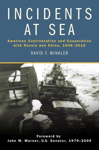 Incidents at Sea: American Confrontation and Cooperation with Russia and China, 1945-2016 (Hardback)