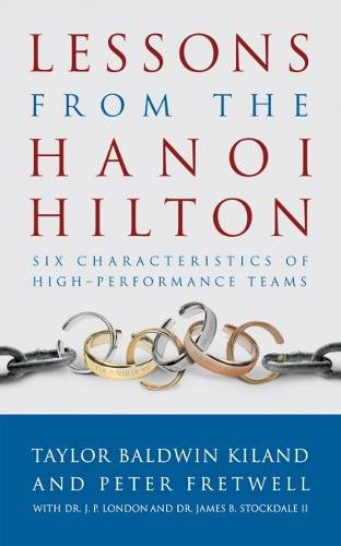 Lessons from the Hanoi Hilton: Six Characteristics of High Performance Teams (Paperback)