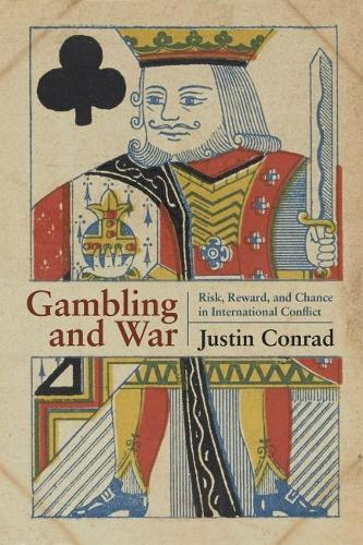 Gambling and War: Risk, Reward, and Chance in International Conflict (Hardback)