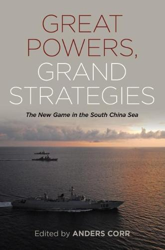 Great Powers, Grand Strategies: The New Game in the South China Sea (Hardback)