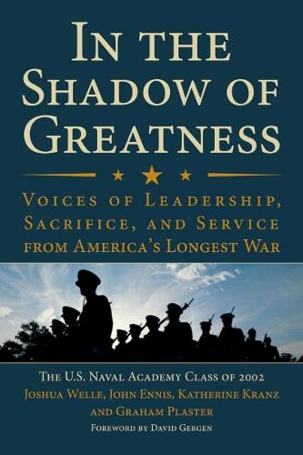 In the Shadow of Greatness: Voices of Leadership, Sacrifice, and Service from America's Longest War (Paperback)