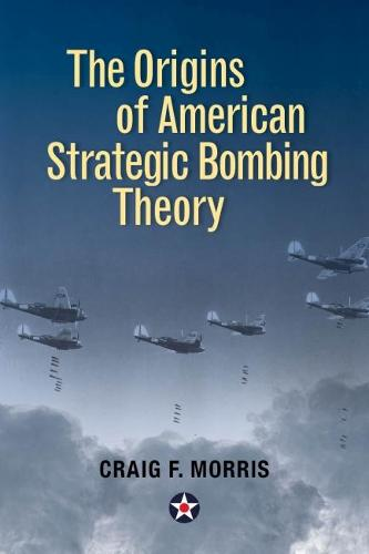 The Origins of American Strategic Bombing Theory - History of Military Aviation (Hardback)