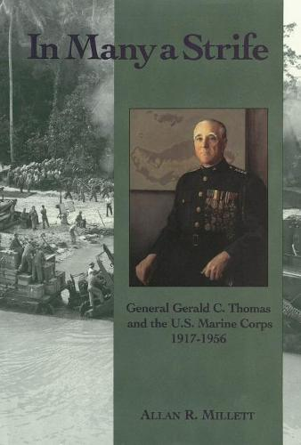 In Many a Strife: General Gerald C. Thomas and the U. S. Marine Corps, 1917-1956 (Paperback)