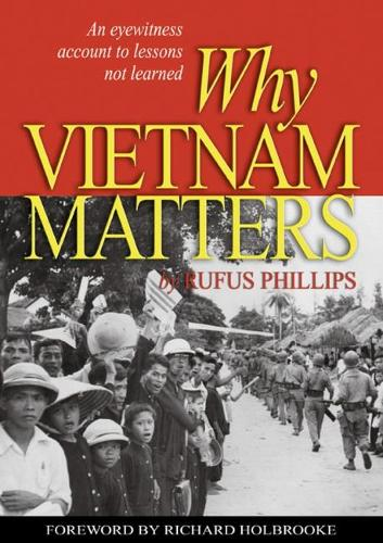 Why Vietnam Matters: An Eyewitness Account of Lessons Not Learned (Paperback)