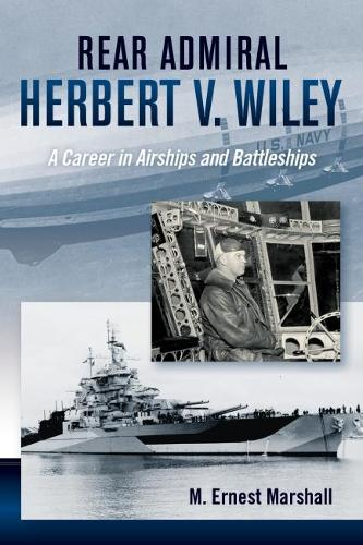 Admiral Herbert V. Wiley U.S. Navy: A Career in Airships and Battleships - History of Military Aviation (Hardback)