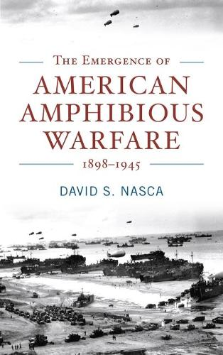 The Emergence of American Amphibious Warfare 1898-1945 - Studies in Naval History and Sea Power (Hardback)