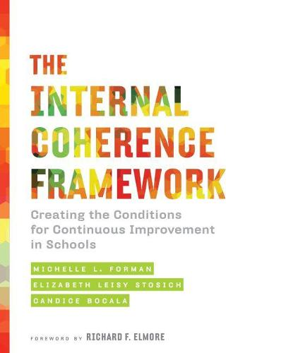 The Internal Coherence Framework: Creating the Conditions for Continuous Improvement in Schools (Paperback)
