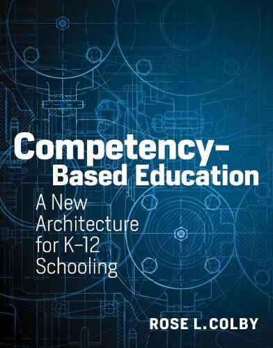 Competency-Based Education: A New Architecture for K-12 Schooling (Paperback)