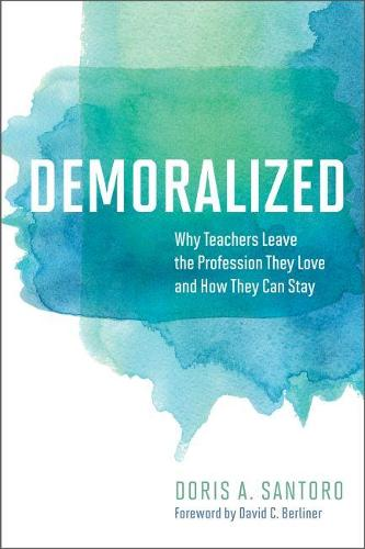 Demoralized: Why Teachers Leave the Profession They Love and How They Can Stay (Paperback)