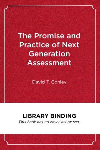 The Promise and Practice of Next Generation Assessment - Assessment, Accountability, & Achievement Series (Hardback)