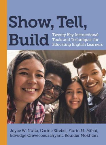 Show, Tell, Build: Twenty Key Instructional Tools and Techniques for Educating English Learners (Paperback)