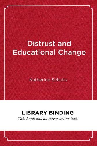 Distrust and Educational Change: Overcoming Barriers to Just and Lasting Reform (Hardback)
