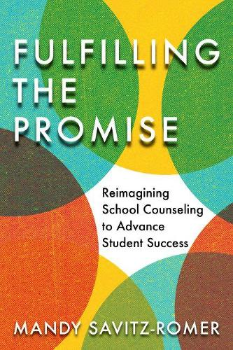 Fulfilling the Promise: Reimagining School Counseling to Advance Student Success (Paperback)