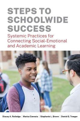 Steps to Schoolwide Success: Systemic Practices for Connecting Social-Emotional and Academic Learning (Paperback)