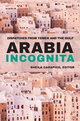 Arabia Incognita: Dispatches from Yemen and the Gulf (Paperback)