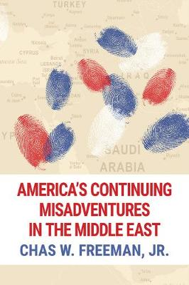 America's Continuing Misadventures in the Middle East (Paperback)