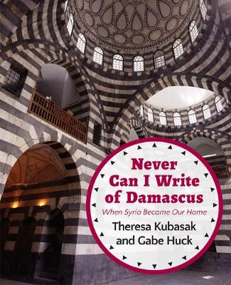 Never Can I Write of Damascus: When Syria Became Our Home (Paperback)
