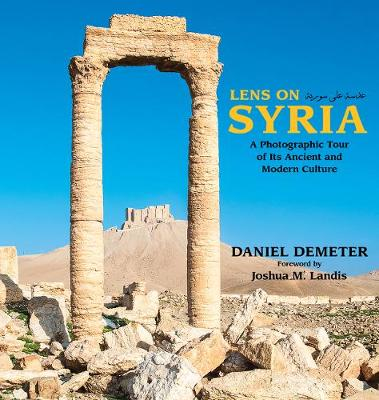 Lens on Syria: A Photographic Tour of Its Ancient and Modern Culture (Paperback)