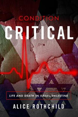Condition Critical: Life & Death in Palestine / Israel (Paperback)