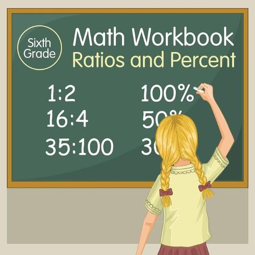 Sixth Grade Math Workbook: Ratios and Percent (Paperback)