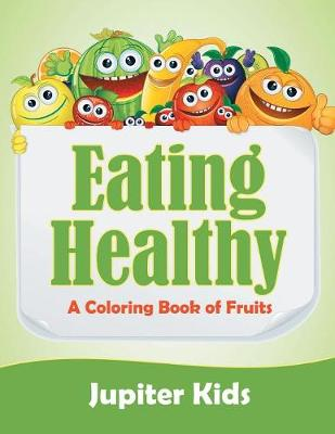 Eating Healthy (A Coloring Book of Fruits) (Paperback)