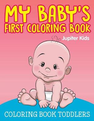 My Baby's First Coloring Book: Coloring Book Toddlers (Paperback)