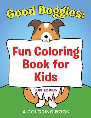 Good Doggies: Fun Coloring Book for Kids (Paperback)