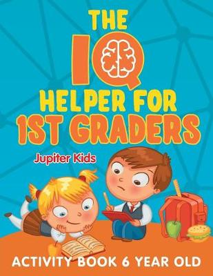 The IQ Helper for 1st Graders: Activity Book 6 Year Old (Paperback)