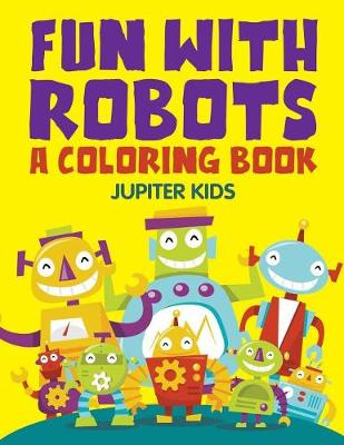 Fun with Robots (A Coloring Book) (Paperback)