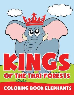 Kings of the Thai Forests: Coloring Book Elephants (Paperback)