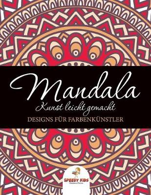 Mandala Kunst leicht gemacht: Designs fur Farbenkunstler (German Edition) (Paperback)