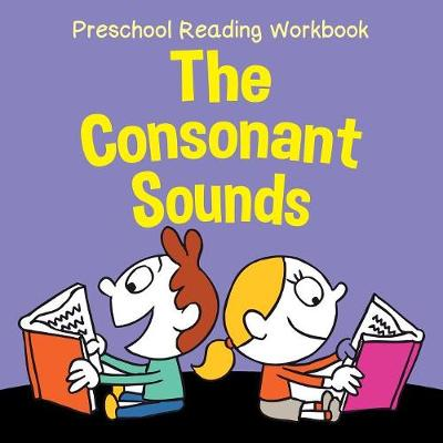 Preschool Reading Workbook: The Consonant Sounds (Paperback)