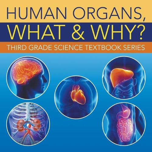 Human Organs, What & Why?: Third Grade Science Textbook Series (Paperback)