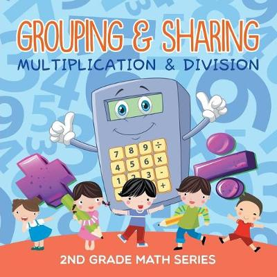 Grouping & Sharing (Multiplication & Division): 2nd Grade Math Series (Paperback)