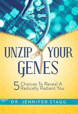 Unzip Your Genes: 5 Choices to Reveal a Radically Radiant You (Hardback)